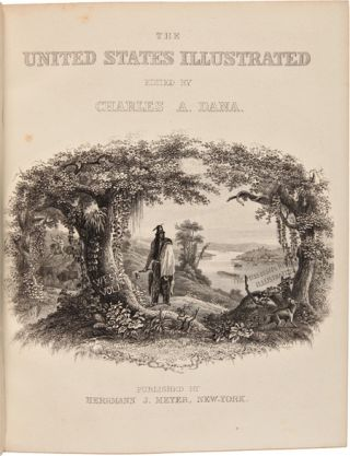 THE UNITED STATES ILLUSTRATED; IN VIEWS OF CITY AND COUNTRY. WITH DESCRIPTIVE AND HISTORICAL ARTICLES.