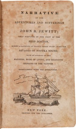 NARRATIVE OF THE ADVENTURES AND SUFFERINGS OF JOHN R. JEWITT; ONLY SURVIVOR OF THE CREW OF THE...