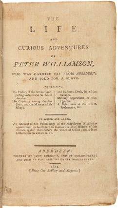 THE LIFE AND CURIOUS ADVENTURES OF PETER WILLIAMSON, WHO WAS CARRIED OFF FROM ABERDEEN, AND SOLD FOR A SLAVE. CONTAINING, THE HISTORY OF THE AUTHOR'S SURPRISING ADVENTURES IN NORTH AMERICA. HIS CAPTIVITY AMONG THE INDIANS, AND THE MANNER OF HIS ESCAPE....