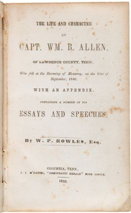 THE LIFE AND CHARACTER OF CAPT. WM. B. ALLEN, OF LAWRENCE COUNTY, TENN., WHO FELL AT THE STORMING OF MONTEREY, ON THE 21st OF SEPTEMBER, 1846....