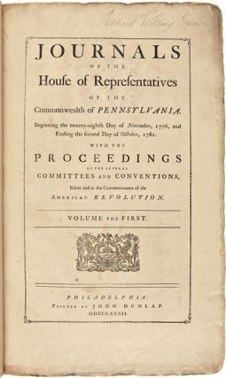 JOURNALS OF THE HOUSE OF REPRESENTATIVES OF THE COMMONWEALTH OF PENNSYLVANIA. BEGINNING THE TWENTY-EIGHTH DAY OF NOVEMBER, 1776, AND ENDING THE SECOND DAY OF OCTOBER, 1781. WITH THE PROCEEDINGS OF THE SEVERAL COMMITTEES AND CONVENTIONS, BEFORE AND AT THE COMMENCEMENT OF THE AMERICAN REVOLUTION. Volume the First. American Revolution, Pennsylvania.