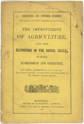 THE IMPROVEMENT OF AGRICULTURE AND THE ELEVATION IN THE SOCIAL SCALE, OF BOTH HUSBANDMAN AND...