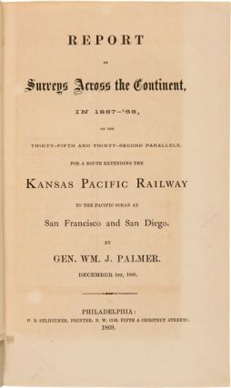 REPORT OF SURVEYS ACROSS THE CONTINENT IN 1867-'68, ON THE THIRTY-FIFTH AND THIRTY-SECOND PARALLELS, FOR A ROUTE EXTENDING THE KANSAS PACIFIC RAILWAY TO THE PACIFIC OCEAN AT SAN FRANCISCO AND SAN DIEGO.