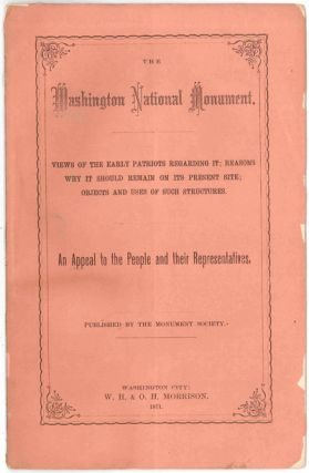 THE WASHINGTON NATIONAL MONUMENT. VIEWS OF THE EARLY PATRIOTS REGARDING IT; REASONS WHY IT SHOULD...