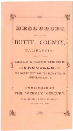 RESOURCES OF BUTTE COUNTY, CALIFORNIA; CAPABILITY OF THE REGION CONTIGUOUS TO OROVILLE, THE...