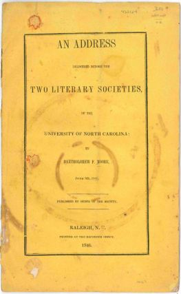 AN ADDRESS DELIVERED BEFORE THE TWO LITERARY SOCIETIES, OF THE UNIVERSITY OF NORTH CAROLINA....