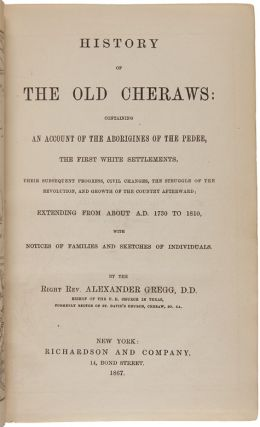 HISTORY OF THE OLD CHERAWS: CONTAINING AN ACCOUNT OF THE ABORIGINES OF THE PEDEE, THE FIRST WHITE SETTLEMENTS, THEIR SUBSEQUENT PROGRESS, CIVIL CHANGES, THE STRUGGLE OF THE REVOLUTION, AND GROWTH OF THE COUNTRY AFTERWARD....