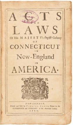ACTS AND LAWS OF HIS MAJESTY'S ENGLISH COLONY OF CONNECTICUT IN NEW- ENGLAND IN AMERICA. [issued...