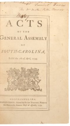 ACTS OF THE GENERAL ASSEMBLY OF SOUTH-CAROLINA, PASSED THE 7th OF APRIL, 1759. South Carolina Laws