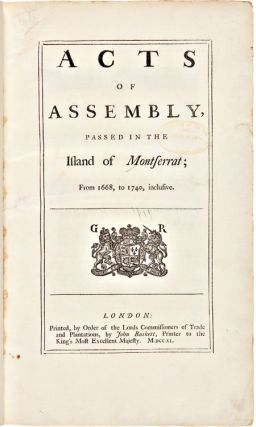 ACTS OF ASSEMBLY, PASSED IN THE ISLAND OF MONTSERRAT; FROM 1668, to 1740, INCLUSIVE. [bound...