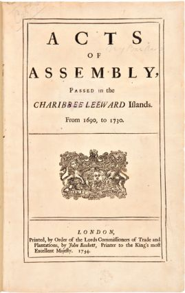 ACTS OF ASSEMBLY, PASSED IN THE CHARIBBEE LEEWARD ISLANDS. FROM 1690, TO 1730. Leeward Islands