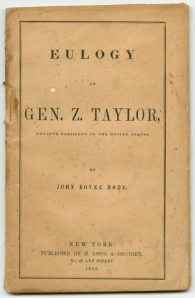 EULOGY ON THE LIFE, CHARACTER, BATTLES, AND DEATH OF GEN. ZACHARY TAYLOR, TWELFTH PRESIDENT OF...