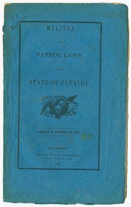 MILITIA AND PATROL LAWS, OF THE STATE OF FLORIDA. PUBLISHED BY AUTHORITY OF LAW. Florida