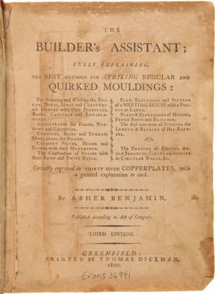 THE BUILDER'S ASSISTANT; FULLY EXPLAINING, THE BEST METHODS FOR STRIKING REGULAR AND QUIRKED MOULDINGS....