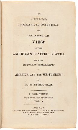 AN HISTORICAL GEOGRAPHICAL, COMMERCIAL, AND PHILOSOPHICAL VIEW OF THE AMERICAN UNITED STATES, AND OF THE EUROPEAN SETTLEMENTS IN AMERICA AND THE WEST-INDIES.