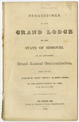 PROCEEDINGS OF THE GRAND LODGE OF THE STATE OF MISSOURI, AT AN ADJOURNED GRAND ANNUAL...