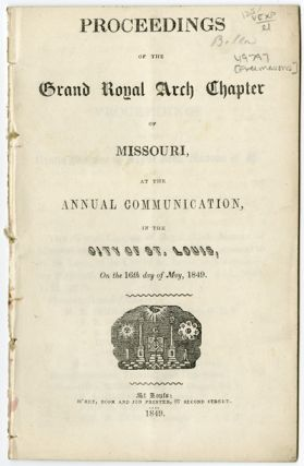 PROCEEDINGS OF THE GRAND ROYAL ARCH CHAPTER OF MISSOURI, AT THE ANNUAL COMMUNICATION, IN THE CITY...
