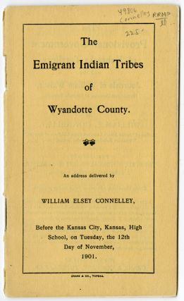 THE EMIGRANT INDIAN TRIBES OF WYANDOTTE COUNTY [wrapper title]. William Elsey Connelley
