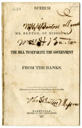 SPEECH OF MR. BENTON, OF MISSOURI, ON THE BILL TO SEPARATE THE GOVERNMENT FROM THE BANKS. Thomas...
