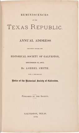 REMINISCENCES OF THE TEXAS REPUBLIC. ANNUAL ADDRESS DELIVERED BEFORE THE HISTORICAL SOCIETY OF GALVESTON.