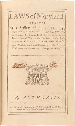 LAWS OF MARYLAND, ENACTED AT A SESSION OF ASSEMBLY, BEGUN AND HELD AT THE CITY OF ANNAPOLIS, ON TUESDAY, THE TWENTY- SIXTH DAY OF APRIL...1737. [bound with:] LAWS OF MARYLAND, ENACTED AT A SESSION OF ASSEMBLY, BEGUN AND HOLDEN AT THE CITY OF ANNAPOLIS, ON THURSDAY, THE ELEVENTH DAY OF AUGUST...1737.