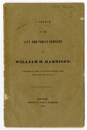A SKETCH OF THE LIFE AND PUBLIC SERVICES OF WILLIAM H. HARRISON. COMMANDER IN CHIEF OF THE NORTH...
