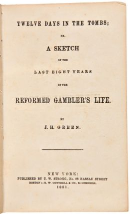 TWELVE DAYS IN THE TOMBS; OR, A SKETCH OF THE LAST EIGHT YEARS OF THE REFORMED GAMBLER'S LIFE.