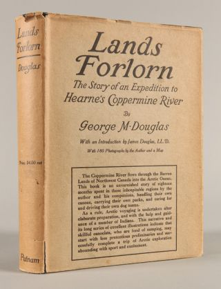 LANDS FORLORN. A STORY OF AN EXPEDITION TO HEARNE'S COPPERMINE RIVER. George Mellis Douglas