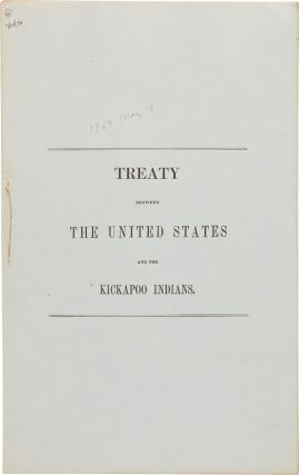 TREATY BETWEEN THE UNITED STATES AND THE KICKAPOO INDIANS. Indian Treaties- Kickapoo Tribe