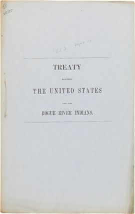 TREATY BETWEEN THE UNITED STATES AND THE ROGUE RIVER INDIANS. Indian Treaties- Tutuni or Rogue...
