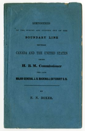 REMINISCENCES OF THE SURVEY AND CUTTING OUT OF THE BOUNDARY LINE BETWEEN CANADA AND THE UNITED...