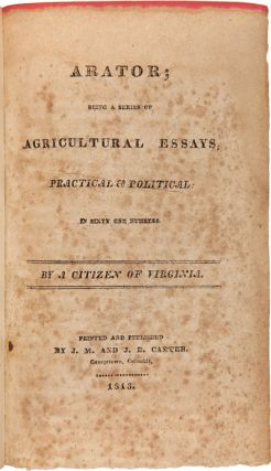 ARATOR; BEING A SERIES OF AGRICULTURAL ESSAYS, PRACTICAL & POLITICAL: IN SIXTY ONE NUMBERS.