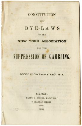 CONSTITUTION AND BYE-LAWS OF THE NEW YORK ASSOCIATION FOR THE SUPPRESSION OF GAMBLING [caption...
