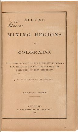 SILVER MINING REGIONS OF COLORADO. WITH SOME ACCOUNT OF THE DIFFERENT PROCESSES NOW BEING...