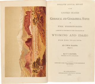 TWELFTH ANNUAL REPORT OF THE UNITED STATES GEOLOGICAL AND GEOGRAPHICAL SURVEY OF THE TERRITORIES: A REPORT OF PROGRESS OF THE EXPLORATION IN WYOMING AND IDAHO FOR THE YEAR 1878. IN TWO PARTS.
