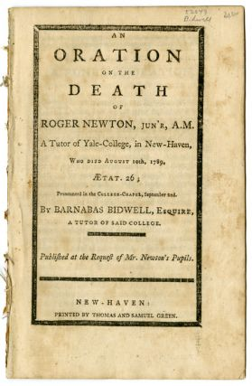 AN ORATION ON THE DEATH OF ROGER NEWTION, JUN'R, A.M. A TUTOR OF YALE - COLLEGE, IN NEW HAVEN,...