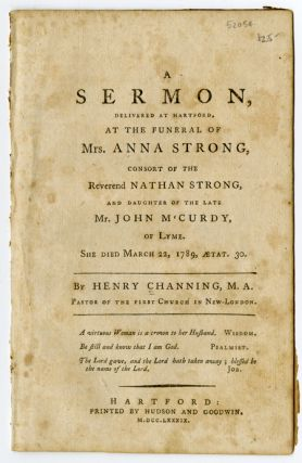 A SERMON, DELIVERED AT HARTFORD, AT THE FUNERAL OF MRS. ANNA STRONG, CONSORT OF THE REVEREND...