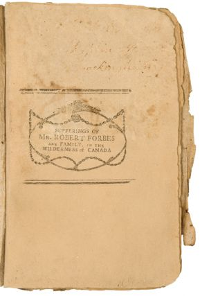A NARRATIVE OF THE EXTRAORDINARY SUFFERINGS OF MR. ROBERT FORBES, HIS WIFE AND FIVE CHILDREN. DURING AN UNFORTUNATE JOURNEY THROUGH THE WILDERNESS, FROM CANADA TO KENNEBECK RIVER, IN THE YEAR 1784.