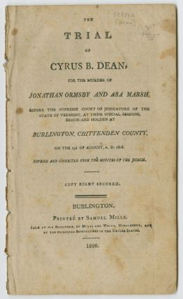 THE TRIAL OF CYRUS B. DEAN, FOR THE MURDER OF JONATHAN ORMSBY AND ASA MARSH, BEFORE THE SUPREME...