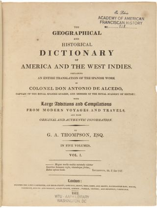 THE GEOGRAPHICAL AND HISTORICAL DICTIONARY OF AMERICA AND THE WEST INDIES. CONTAINING AN ENTIRE TRANSLATION OF THE SPANISH WORK...WITH LARGE ADDITIONS AND COMPILATION FROM MODERN VOYAGES AND TRAVELS, AND FROM ORIGINAL AND AUTHENTIC INFORMATION.
