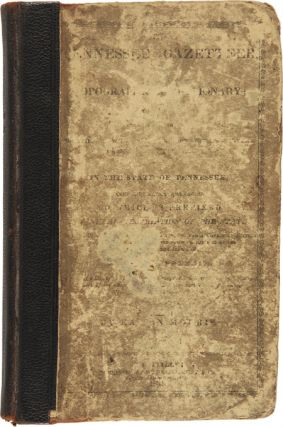 THE TENNESSEE GAZETTEER, OR TOPOGRAPHICAL DICTIONARY; CONTAINING A DESCRIPTION OF THE SEVERAL COUNTIES, TOWNS, VILLAGES, POST OFFICES, RIVERS, CREEKS, MOUNTAINS, VALLEYS, &c. IN THE STATE OF TENNESSEE....
