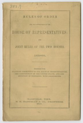 RULES OF ORDER FOR THE GOVERNMENT OF THE HOUSE OF REPRESENTATIVES; AND JOINT RULES OF THE TWO...