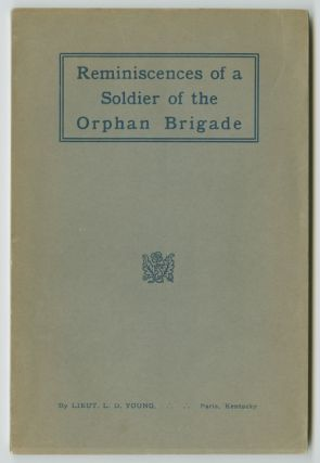 REMINISCENCES OF A SOLDIER OF THE ORPHAN BRIGADE. L. D. Young, Lieut