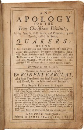 AN APOLOGY FOR THE TRUE CHRISTIAN DIVINITY, AS THE SAME IS HELD FORTH, AND PREACHED, BY THE PEOPLE, CALLED IN SCORN, QUAKERS....