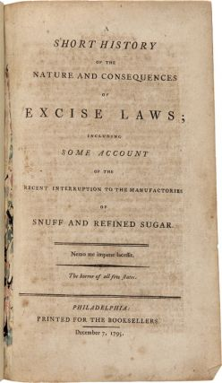 A SHORT HISTORY OF THE NATURE AND CONSEQUENCES OF EXCISE LAWS; INCLUDING SOME ACCOUNT OF THE RECENT INTERRUPTION TO THE MANUFACTORIES OF SNUFF AND REFINED SUGAR.