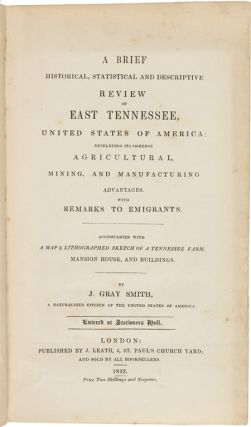 A BRIEF HISTORICAL, STATISTICAL AND DESCRIPTIVE REVIEW OF EAST TENNESSEE, UNITED STATES OF AMERICA, DEVELOPING ITS IMMENSE AGRICULTURAL, MINING, AND MANUFACTURING ADVANTAGES, WITH REMARKS TO EMIGRANTS....
