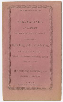 THE CHARACTERISTICS AND AIMS OF FREEMASONRY. AN ADDRESS DELIVERED AT THE PUBLIC INSTALLATION OF...