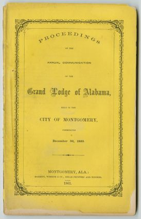 PROCEEDINGS OF THE ANNUAL COMMUNICATION OF THE GRAND LODGE OF ALABAMA, HELD IN THE CITY OF MONTGOMERY, COMMENCING DECEMBER 3d, 1860. Alabama, Confederate Imprint.
