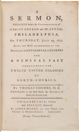 A SERMON, PREACHED BEFORE THE CONGREGATION OF CHRIST CHURCH AND ST. PETER'S PHILADELPHIA, ON THURSDAY, JULY 20, 1775. BEING THE DAY RECOMMENDED BY THE HONORABLE CONTINENTAL CONGRESS FOR A GENERAL FAST....