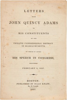 LETTERS FROM JOHN QUINCY ADAMS TO HIS CONSTITUENTS OF THE TWELFTH CONGRESSIONAL DISTRICT IN...
